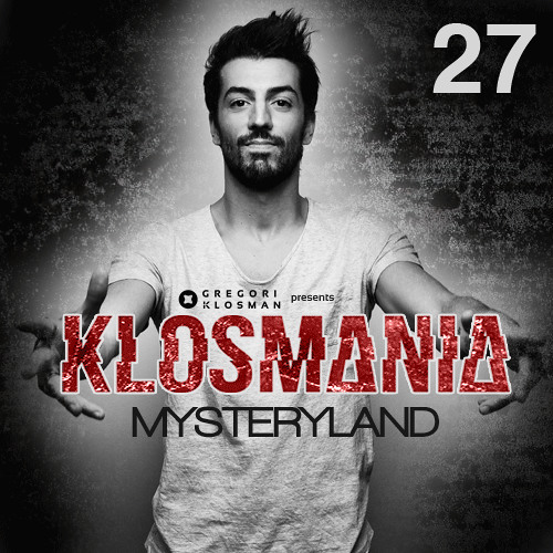 Gregori Klosman presents KLOSMANIA n°27 - Special Myteryland Live Set