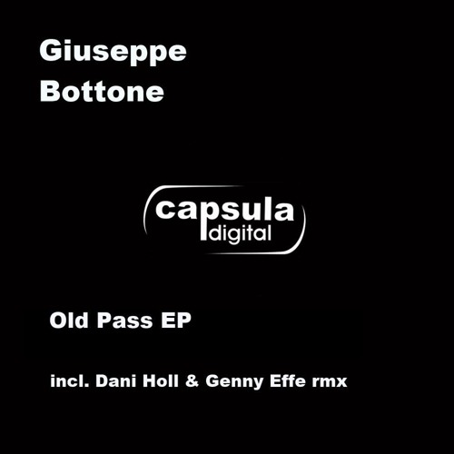 Giuseppe Bottone - Old Pass (Dani Holl, Genny Effe Remix) out on Capsula digital