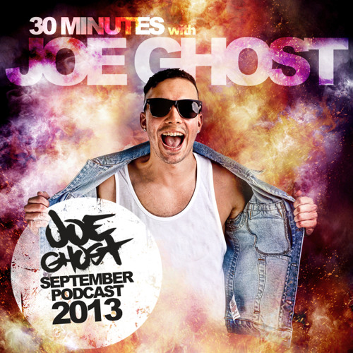 Joe Ghost - 30 Minutes With Joe Ghost // September 2013 Podcast
