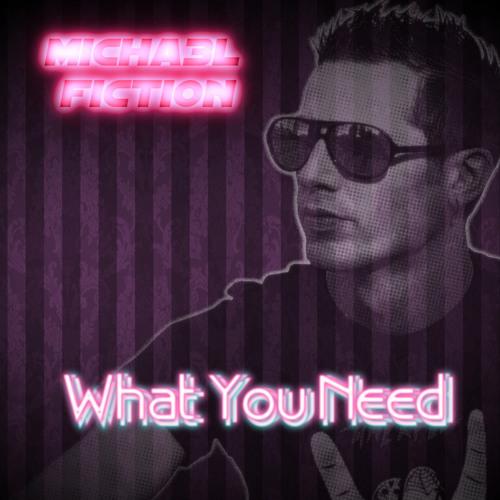 MiCHA3L FiCTiON - What You Need (Original)