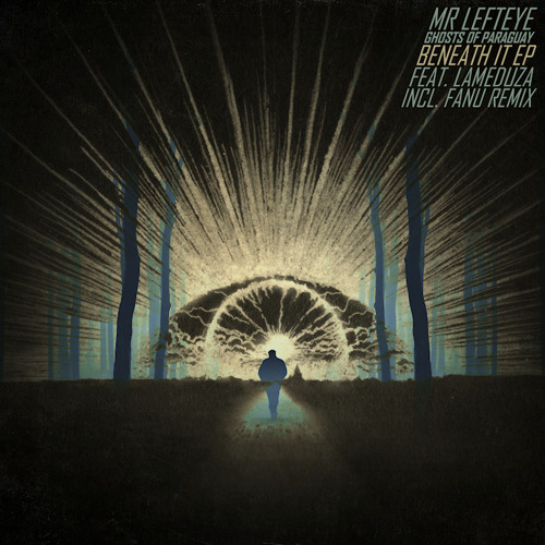 Mr Lefteye & Ghosts Of Paraguay Feat. LaMeduza - Beneath It (Clip)