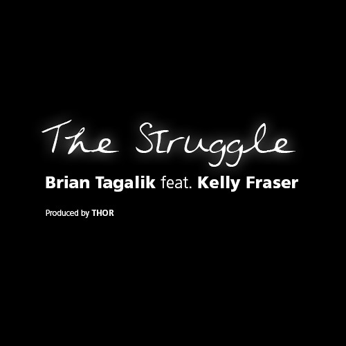 The Struggle - Brian Tagalik feat. Kelly Fraser (Produced by THOR) [Radio Edit]