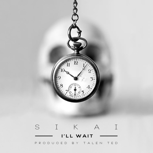 Sikai - I'll Wait [prod. by Talen Ted]