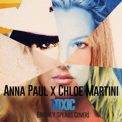 Anna Paul x Chloe Martini - Toxic (Britney Spears Cover)