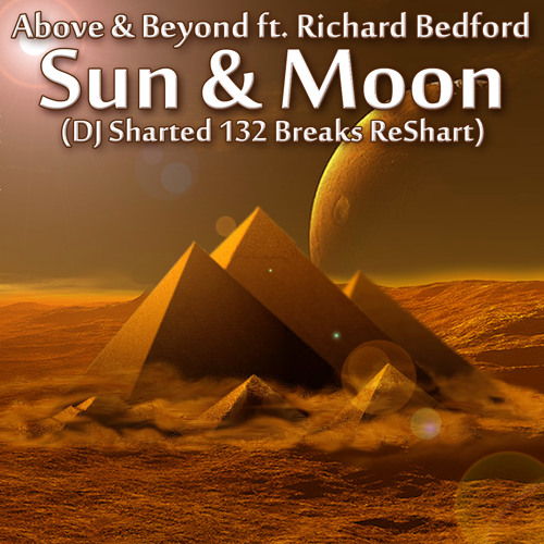 Above & Beyond ft. Richard Bedford - Sun & Moon (DJ Sharted 132 Breaks ReShart)