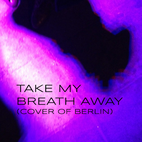 Take My Breath Away (Berlin cover)