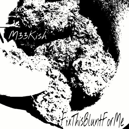 M33Kish - FixThisBluntForMe