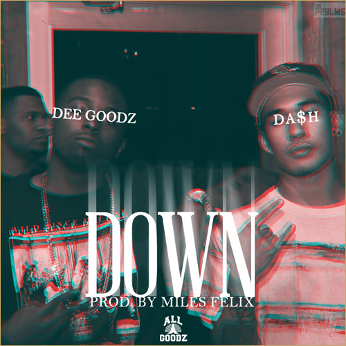 Down ft. Da$h by Dee Goodz