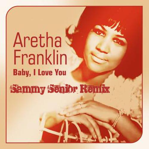 Aretha Franklin - Baby I Love You ( Sammy Senior Remix)