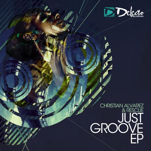 Christian Alvarez & Rescue - Just a Groove (Original Mix) Delecto (TBR SEPT 20th)