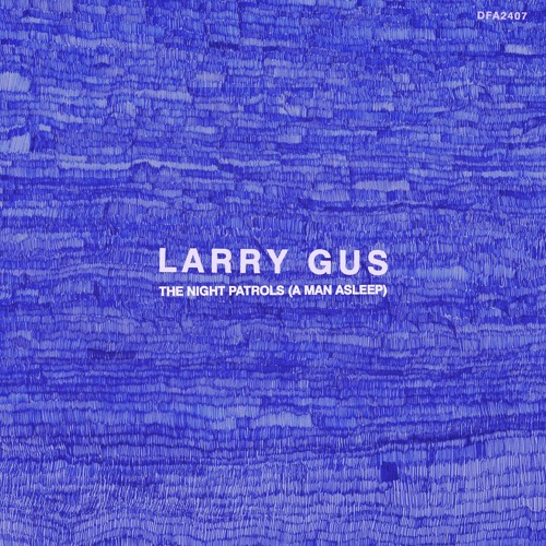 Larry Gus - The Night Patrols (A Man Asleep) [James Pants Remix]