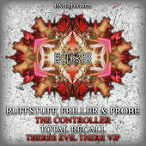 RUFFSTUFF, FRILLER & PROBE - THE CONTROLLER // TOTAL RECALL - THERES EVIL THERE VIP