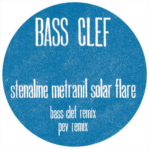 Bass Clef 'STENALINE METRANIL SOLAR FLARE' (BASS CLEF REMIX) (Punch Drunk)