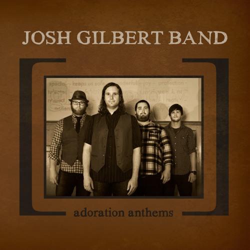 Josh Gilbert Band - Adoration Anthems
