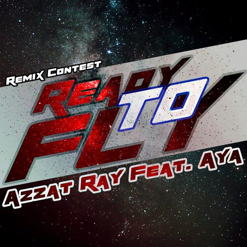 [REMIX CONTEST] Azzat Ray feat. Aya - Ready To Fly