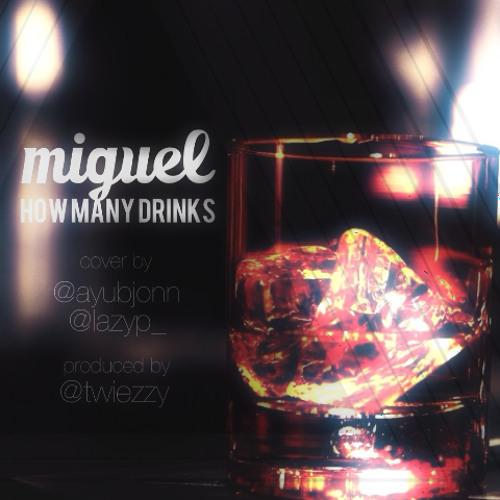 Miguel - How Many Drinks (cover by Ayub Jonn & Lazy P) prod by Twiezzy