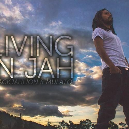Living in Jah - BlackJahlion Ft. Mulato