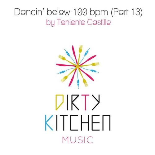 Dirty Kitchen With Teniente Castillo on Dancin' below 100 bpm (Part 13)