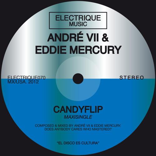 ANDRE VII & EDDIE MERCURY - CANDYFLIP (ORIGINAL MIX)