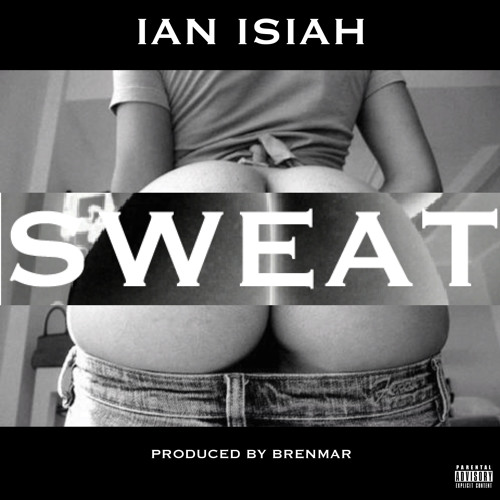 Ian Isiah - Sweat [Prod. By Brenmar] (new! sept. 2013)