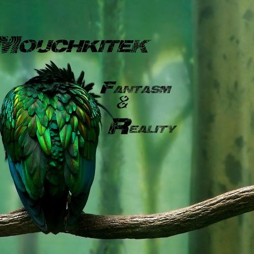Mouchkitek __  FantasM & Reality    [ WIP ]