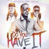 Download JayBurna - Do You Have It - Ft Randyn Julius and French Montana (Clean) Mp3