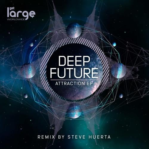 Deep Future - Attraction (Steve Huerta Remix) [Large Music]