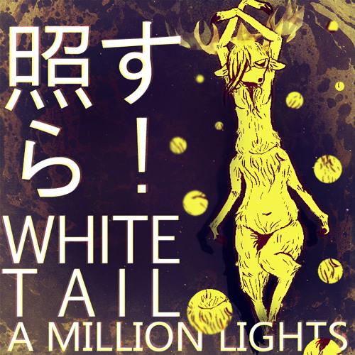 照らす! A Million Lights [Whitetail's Chroma-Universe Single] - Out Now FREE on Bandcamp!