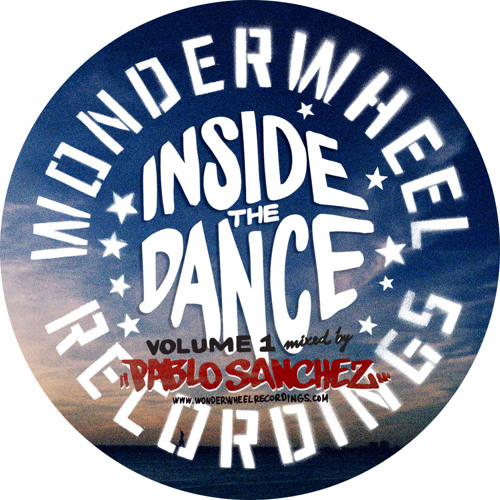 """Inside The Dance"" Vol 1 WONDERWHEEL Recordings Mix by Pablo Sanchez"