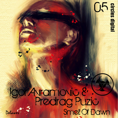 Igor Avramovic & Predrag Puzic | Smell Of Dawn | Circles Digital soon!