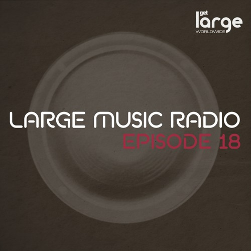 Large Music Radio 18: mixed by Jeff Craven