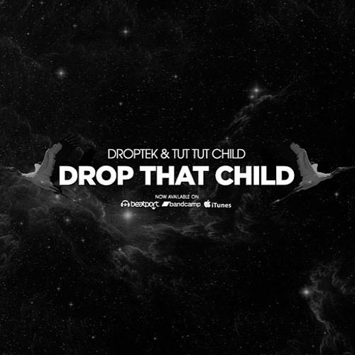 Tut Tut Child & Droptek - Drop That Child (Original Mix)