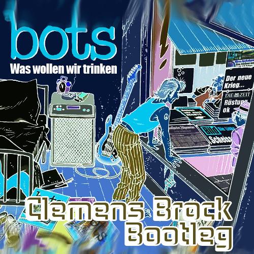 Bots - Was Wollen Wir Trinken (Clemens Brock Bootleg)