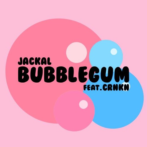 Bubblegum by Jackal ft. CRNKN
