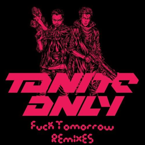 Tonite Only - Fuck Tomorrow (SCNDL Remix)