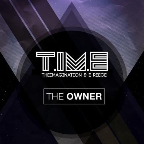 T.iM.E (Theimagination & E Reece) - The Owner