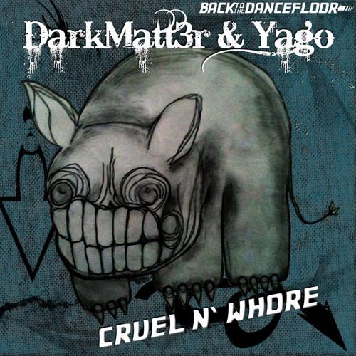 Yago & Dark Matt3R - Cruel n' Whore (Original mix)