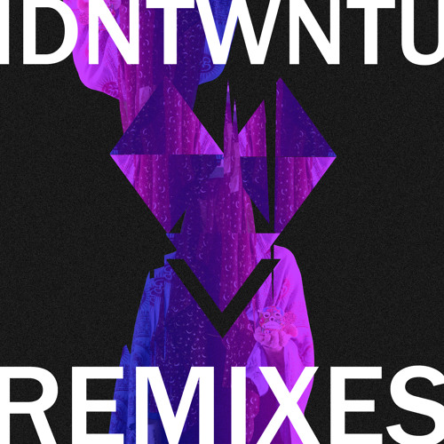 I DNT WNT U (We Have The Technology's Prophecy Remix)