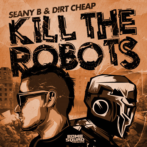 **OUT NOW** Seany B & Dirt Cheap - Kill The Robots (Dirt Cheap VIP Mix)