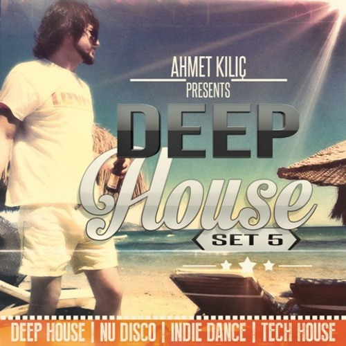 DEEP HOUSE SET 5 ( Ahmet KILIC )