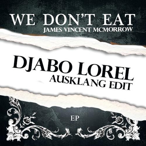 We Don't Eat (Djabo Lorel's Ausklang Edit)
