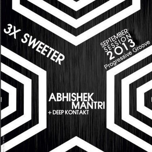 3X Sweeter September 2013  Progressive Groove Session - Abhishek Mantri N Deep Kontakt