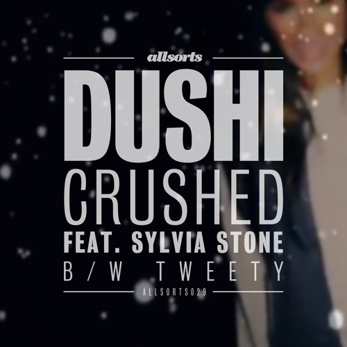 Dushi - Crushed Feat  Sylvia  Stone [Allsorts]