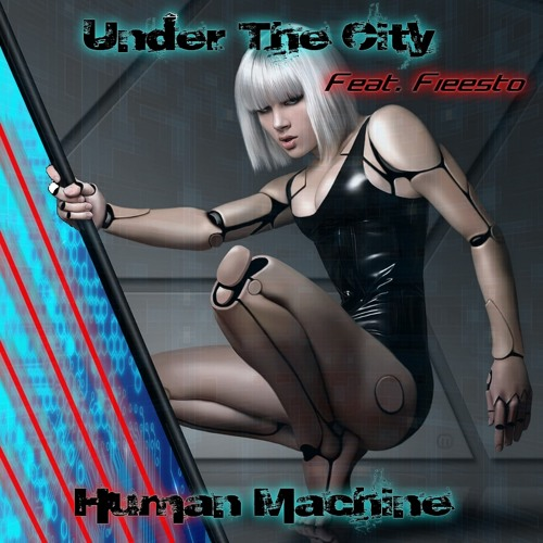 Under The City feat. Fieesto - Human Machine [500 followers FREE DOWNLOAD]