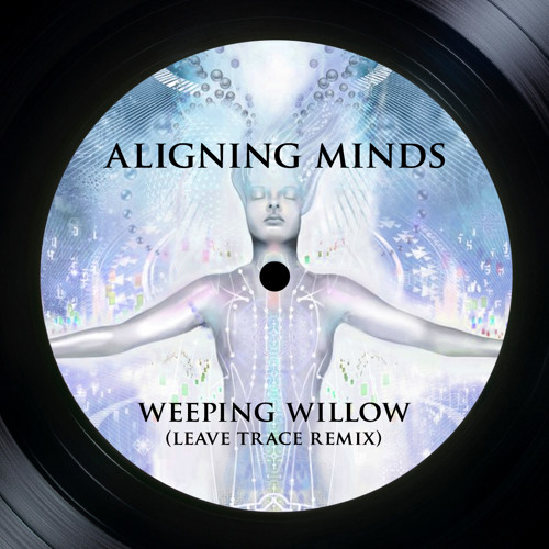 Aligning Minds - Weeping Willow (Leave Trace Remix)