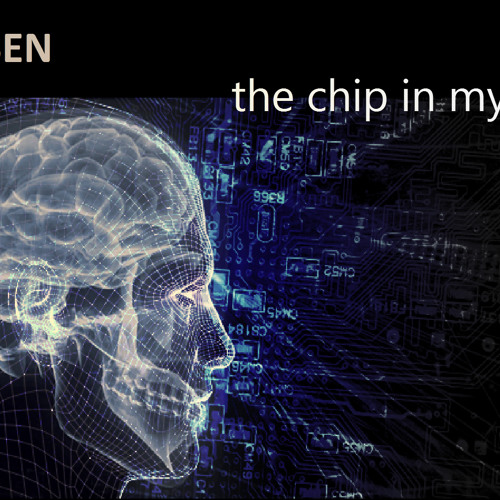 The chip in my head