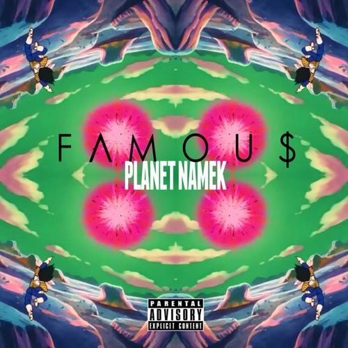 Planet Namek -FAMOU$ (Prod. Nobility)