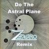 Do The Astral Plane (Zendro Remix)