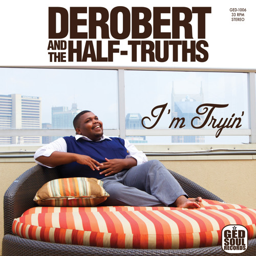 DeRobert & The Half-Truths - I'm Tryin'