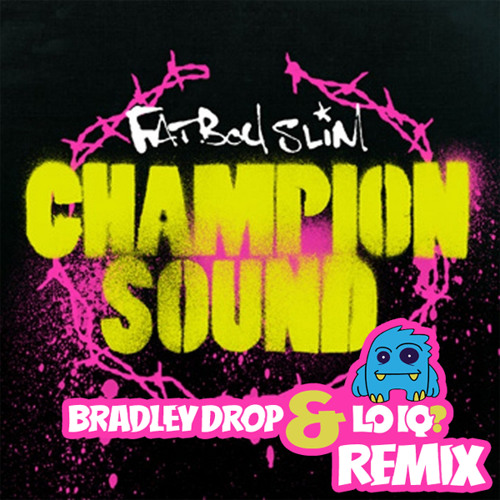 Fatboy Slim- Champion Sound (Bradley Drop & LO IQ? Remix)
